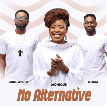 Monique - No Alternative (feat. Mike Abdul & A'dam)