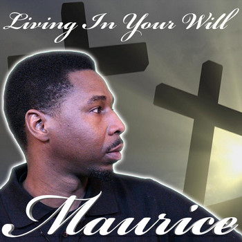 Maurice - Living in Your Will