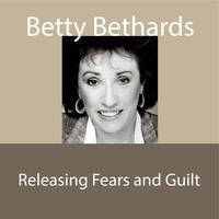 Betty Bethards - Releasing Fears and Guilt