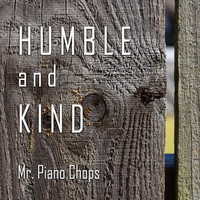 Mr. Piano Chops - Humble and Kind