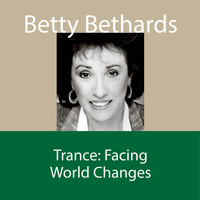 Betty Bethards - Trance: Facing World Changes