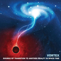 Vortex - Sounds of Transition to Another Reality in Space Time