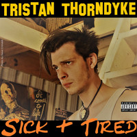 Tristan Thorndyke - Sick and Tired (feat. Leoncarlo) (Explicit)