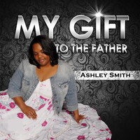 Ashley Smith - My Gift to the Father