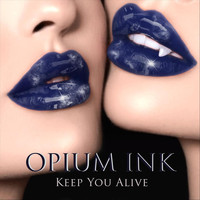 Opium Ink - Keep You Alive