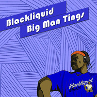 Blackliquid - Big Man Tings