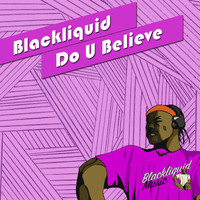 Blackliquid - Do U Believe