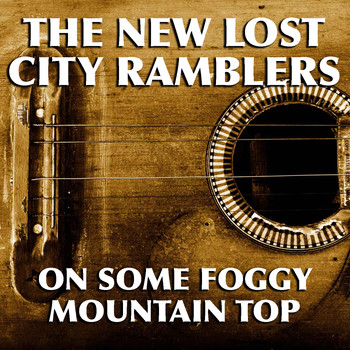 The New Lost City Ramblers - On Some Foggy Mountain Top