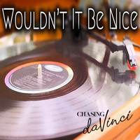 Chasing da Vinci - Wouldn't It Be Nice