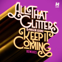 All That Glitters & Maggie Szabo - Keep It Coming (Remixes)