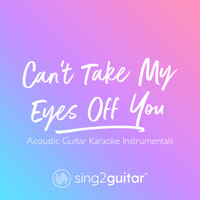 Sing2Guitar - Can't Take My Eyes Off You (Acoustic Guitar Karaoke Instrumentals)