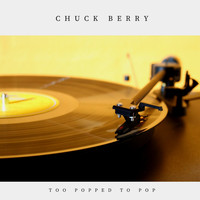 Chuck Berry - Too Popped to Pop (Pop)
