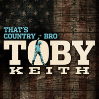 Toby Keith - That's Country Bro