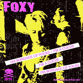 Foxy - Oh Bondage Up Yours / I'm a Cliche