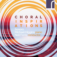 Sonoro, Michael Higgins & Neil Ferris - Choral Inspirations