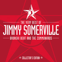 Jimmy Somerville, Bronski Beat & The Communards - The Very Best Of Jimmy Somerville, Bronski Beat & The Communards (Collector's Edition)