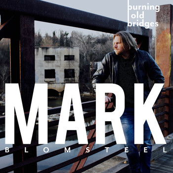 Mark Blomsteel - Burning Old Bridges