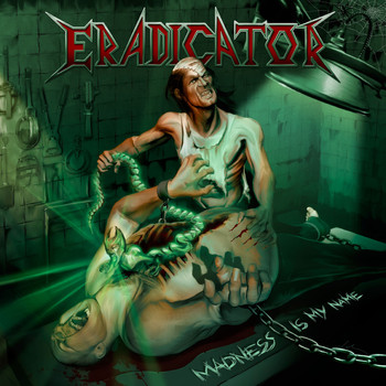Eradicator - Madness Is My Name (Explicit)