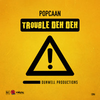 Popcaan - Trouble Deh Deh - Single