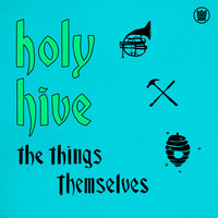 Holy Hive - The Things Themselves