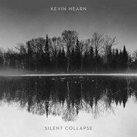 Kevin Hearn - Silent Collapse