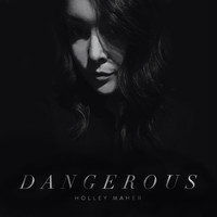 Holley Maher - Dangerous