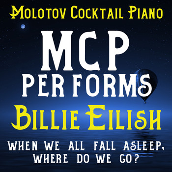 Molotov Cocktail Piano - MCP Performs Billie Eilish: When We All Fall Asleep, Where Do We Go?