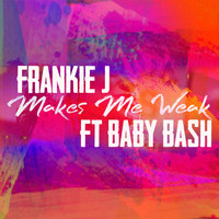 Frankie J - Makes Me Weak (feat. Baby Bash)