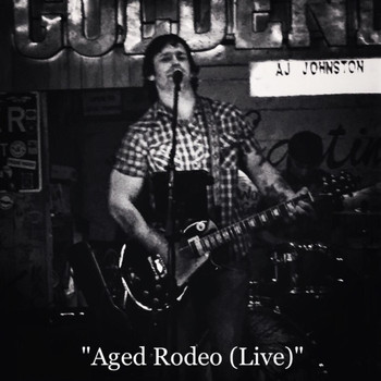 AJ Johnston - Aged Rodeo (Live)