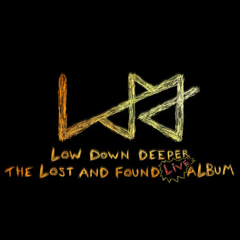 Low Down Deeper - The Lost and Found Live Album