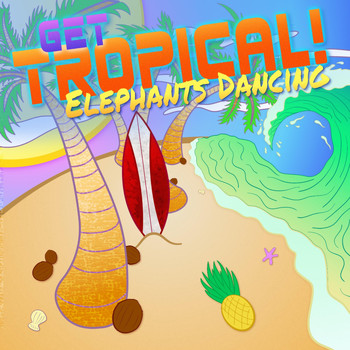Elephants Dancing - Get Tropical!