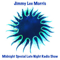 Jimmy Lee Morris - Midnight Special Late Night Radio Show