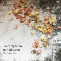 This Healing Place - Weeping Snow into Blossom