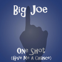Big Joe - One Shot (Give Me a Chance) (Explicit)