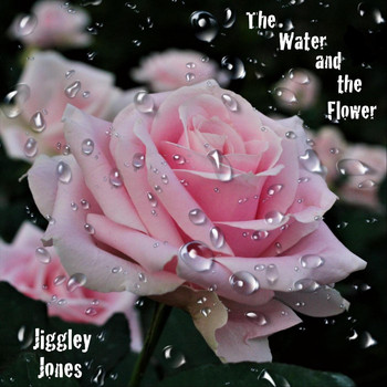 Jiggley Jones - The Water and the Flower