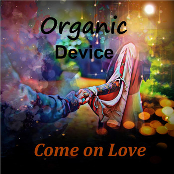 Organic Device - Come on Love