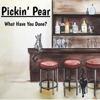 Pickin' Pear - What Have You Done?