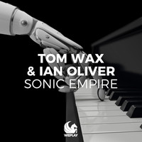 Tom Wax & Ian Oliver - Sonic Empire