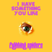 Fighting Spiders - I Have Something You Like