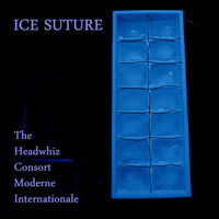 The Headwhiz Consort Moderne Internationale - Ice Suture