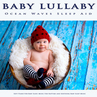 Baby Lullaby, Baby Sleep Music, Einstein Baby Lullaby Academy - Baby Lullaby: Ocean Waves Sleep Aid, Soft Piano For Baby Sleep, Music For Naptime and Soothing Baby Sleep Music