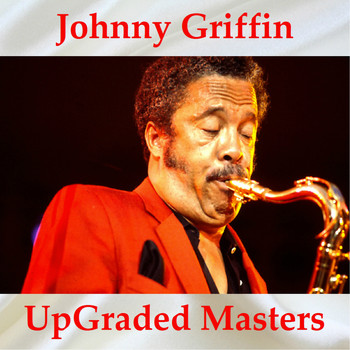 Johnny Griffin - Johnny Griffin UpGraded Masters (All Tracks Remastered)
