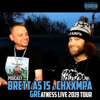 Brett as Is & Grim Reality Entertainment - Podcast: Brett as Is & Chxxmpa (Greatness Live 2019 Tour) [feat. Chxxmpa] (Explicit)