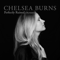 Chelsea Burns - Perfectly Ruined (Acoustic)
