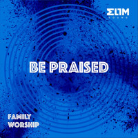 Elim Sound - Be Praised: Family Worship