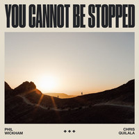 Phil Wickham - You Cannot Be Stopped
