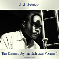 J. J. Johnson - The Eminent Jay Jay Johnson Volume 1 (All Tracks Remastered)