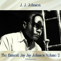 J. J. Johnson - The Eminent Jay Jay Johnson Volume 2 (Remastered 2019)