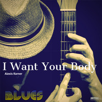 Alexis Korner - I Want Your Body