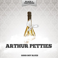 Arthur Petties - Good Boy Blues